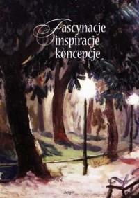 Fascynacje, inspiracje, koncepcje. Romantyczne, pozytywistyczne i młodopolskie obszary wartości i znaczeń - okładka książki