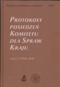 Protokoły posiedzeń komitetu dla spraw kraju cz. 1 1939 - 1941 - okładka książki