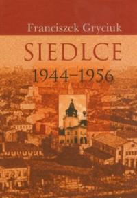 Siedlce 1944 - 1956 - okładka książki