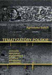 Tematyzatory polskie. Jednostki leksykalne wyznaczające strukturę tematyczną wypowiedzi - okładka książki