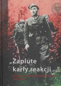 Zaplute karły reakcji. Polskie podziemie niepodległościowe 1944-1956 - okładka książki