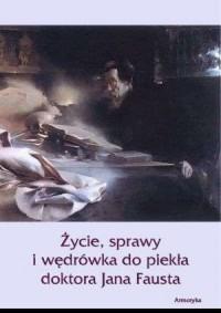 Życie, sprawy i wędrówka do piekła doktora Jana Fausta - okładka książki