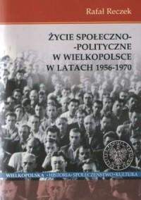 Życie społeczno-polityczne w Wielkopolsce w latach 1956-1970 - okładka książki
