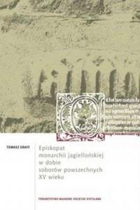 Episkopat monarchii jagiellońskiej w dobie soborów powszechnych XV wieku - okładka książki
