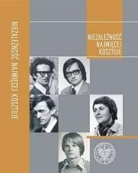 Niezależność najwięcej kosztuje. Relacje uczestników opozycji demokratycznej w Łodzi 1976-1980 - okładka książki