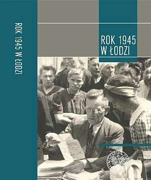 Rok 1945 w Łodzi. Studia i szkice - okładka książki