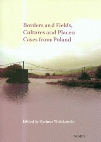 Borders and Fields, Cultures and Places: Cases from Poland - okładka książki