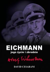 Eichmann, jego życie i zbrodnie - okładka książki