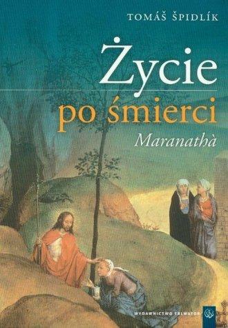 Życie po śmierci Maranatha - okładka książki