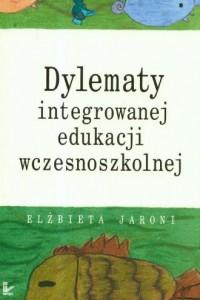 Dylematy integrowanej edukacji wczesnoszkolnej - okładka książki
