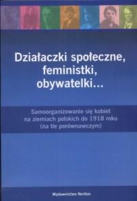 Działaczki społeczne, feministki, obywatelki... Tom1. - okładka książki