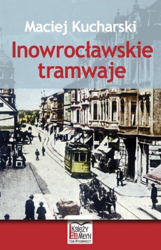 Inowrocławskie tramwaje - okładka książki