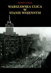 Warszawska ulica w stanie wojennym - okładka książki