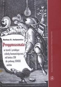 Progymnasmata w teorii i praktyce szkoły humanistycznej od końca XV do połowy XVIII wieku - okładka książki