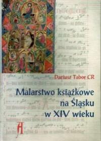 Malarstwo książkowe na Śląsku w XIV wieku - okładka książki