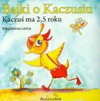 Bajki o Kaczusiu. Kaczuś ma 2,5 roku - okładka książki