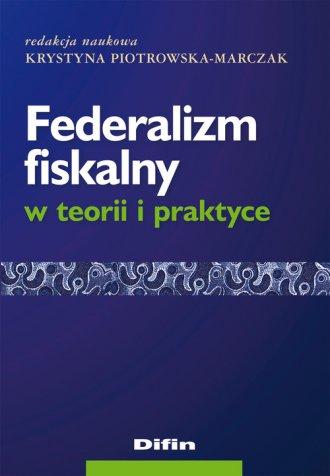 Federalizm fiskalny w teorii i - okładka książki