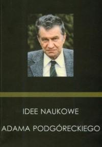 Idee naukowe Adama Podgóreckiego - okładka książki