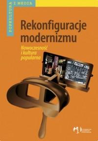 Rekonfiguracje modernizmu. Nowoczesność i kultura popularna - okładka książki