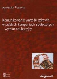 Komunikowanie wartości zdrowia w polskich kampaniach społecznych - wymiar edukacyjny - okładka książki