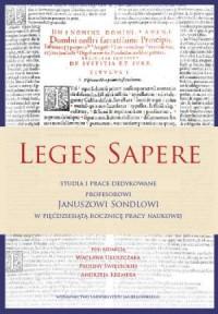 Leges Sapere. Studia i prace dedykowane profesorowi Januszowi Sondlowi w pięćdziesiątą rocznicę pracy naukowej - okładka książki