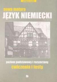 Nowa matura. Język niemiecki. Poziom podstawowy i rozszerzony. Ćwiczenia i testy - okładka podręcznika