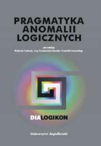 Pragmatyka anomalii logicznych. Dialogikon vol. 14 - okładka książki