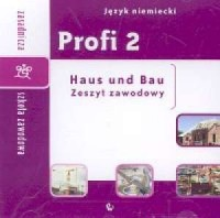 Profi 2. Język niemiecki. Zasadnicza szkoła zawodowa. Haus und Bau. Zeszyt zawodowy (CD) - okładka podręcznika