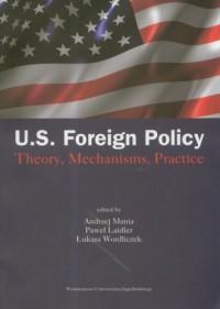 U.S. Foreign Policy. Theory, Mechanisms, Practice - okładka książki