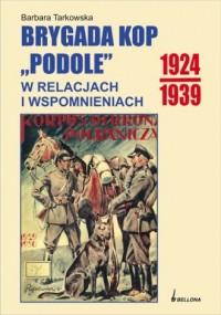 Brygada kop Podole w relacjach i wspomnieniach (1924-1939) - okładka książki