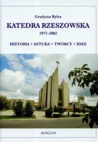 Katedra Rzeszowska 1977-2002. Historia. Sztuka. Twórcy. Idee - okładka książki