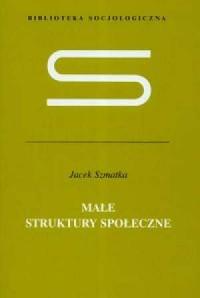 Małe struktury społeczne - okładka książki