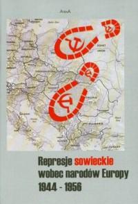 Represje sowieckie wobec narodów Europy 1944-1956 - okładka książki