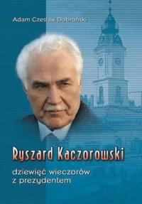 Ryszard Kaczorowski. Dziewięć wieczorów z prezydentem - okładka książki