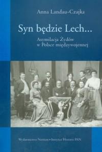 Syn będzie Lech... Asymilacja Żydów w Polsce międzywojennej - okładka książki