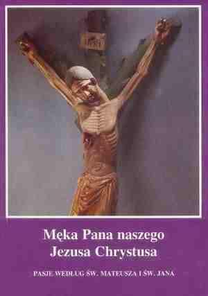 Męka Pana naszego Jezusa Chrystusa. Pasja wg św. Mateusza i św. Jana
