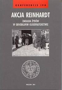 Akcja Reinhardt. Zagłada Żydów w Generalnym Gubernatorstwie - okładka książki