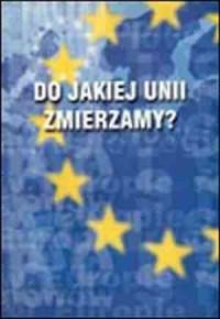 Do jakiej Unii zmierzamy? Polityka i gospodarka Unii Europejskiej - okładka książki
