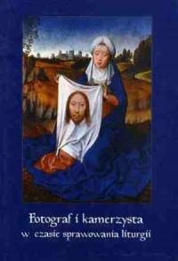 Fotograf i kamerzysta w czasie sprawowania liturgii - okładka książki