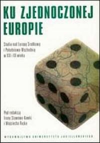 Ku zjednoczonej Europie. Studia nad Europą Środkową i Południowo-Wschodnią w XIX i XX wieku - okładka książki