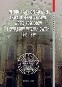 Metody pracy operacyjnej aparatu bezpieczeństwa wobec kościołów i związków wyznaniowych 1945-1989. Seria: Dokumenty - okładka książki