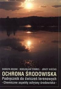 Ochrona środowiska. Podręcznik do ćwiczeń terenowych. Chemiczne aspekty ochrony środowiska - okładka książki