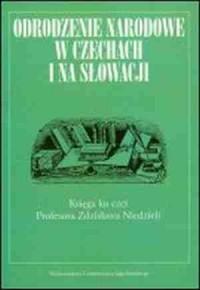 Odrodzenie narodowe w Czechach i na Słowacji. Księga ku czci Profesora Zdzisława Niedzieli - okładka książki
