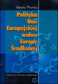 Polityka Unii Europejskiej wobec Europy Środkowej - okładka książki