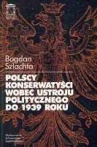 Polscy konserwatyści wobec ustroju politycznego do 1939 roku - okładka książki