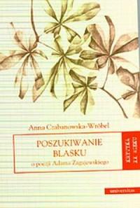 Poszukiwanie blasku. O poezji Adama Zagajewskiego - okładka książki