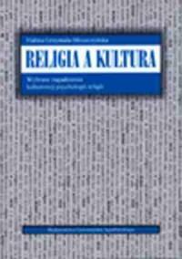 Religia a kultura. Wybrane zagadnienia z kulturowej psychologii religii - okładka książki