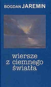 Wiersze z ciemnego światła - okładka książki