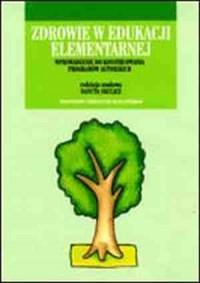 Zdrowie w edukacji elementarnej. Wprowadzenie do konstruowania programów autorskich - okładka książki