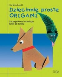 Dziecinnie proste origami. Szczegółowe instrukcje krok po kroku - okładka książki